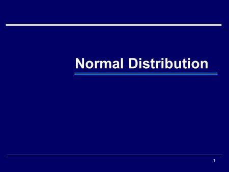 Normal Distribution 1. Objectives  Learning Objective - To understand the topic on Normal Distribution and its importance in different disciplines. 