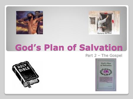 God's Plan of Salvation Part 2 – The Gospel. God's Plan of Salvation Read I Corinthians 15:1-5 ◦Christ died for our sins ◦He was buried ◦He was raised.