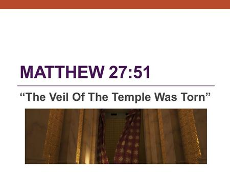 "MATTHEW 27:51 ""The Veil Of The Temple Was Torn"". Matthew 27:50-51 (NIV) ""And when Jesus had cried out again in a loud voice (""It is Finished""), He gave."