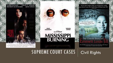 SUPREME COURT CASES Civil Rights. MOVIE POSTER DIRECTIONS For your group, the poster must have:  illustrations (no stick figures) that relate to the.