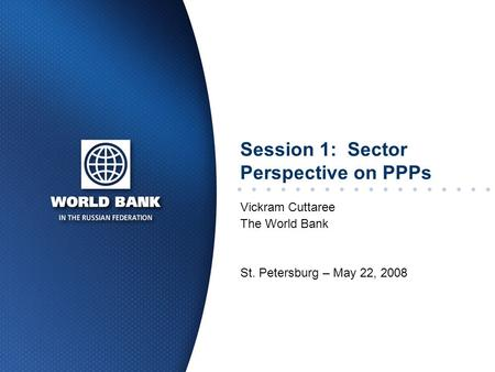 Session 1: Sector Perspective on PPPs Vickram Cuttaree The World Bank St. Petersburg – May 22, 2008.