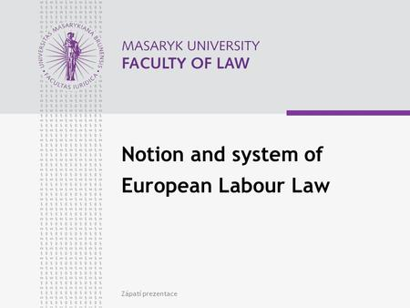 Zápatí prezentace Notion and system of European Labour Law.