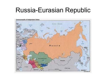 Russia-Eurasian Republic. Introduction Russia and Eurasia have a rich history that includes, in recent history, major changes in their political and economic.