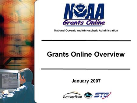 National Oceanic and Atmospheric Administration Grants Online Overview January 2007.