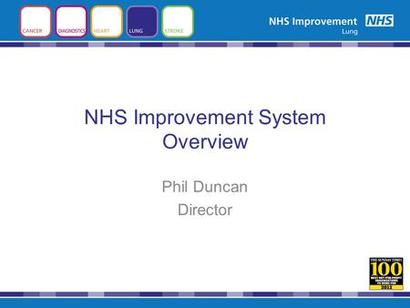 NHS Improvement System Overview Phil Duncan Director.
