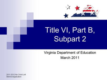 2011-2012 No Child Left Behind Application Title VI, Part B, Subpart 2 Virginia Department of Education March 2011.