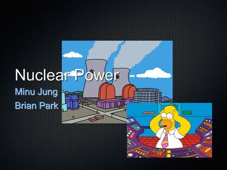 Minu Jung Brian Park Nuclear Power. Introduction The need for an alternative energy.
