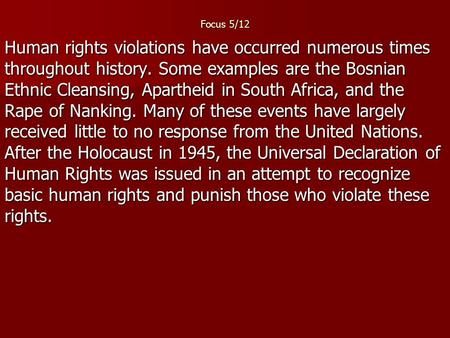 Focus 5/12 Human rights violations have occurred numerous times throughout history. Some examples are the Bosnian Ethnic Cleansing, Apartheid in South.