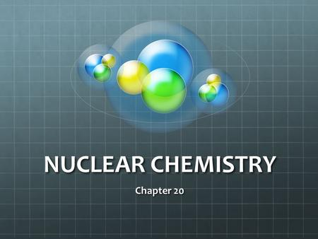 NUCLEAR CHEMISTRY Chapter 20. Nuclear Chemistry Radioactivity is the emission of subatomic particles or high- energy electromagnetic radiation by the.