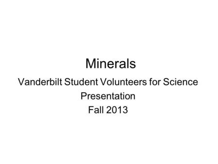 Minerals Vanderbilt Student Volunteers for Science Presentation Fall 2013.