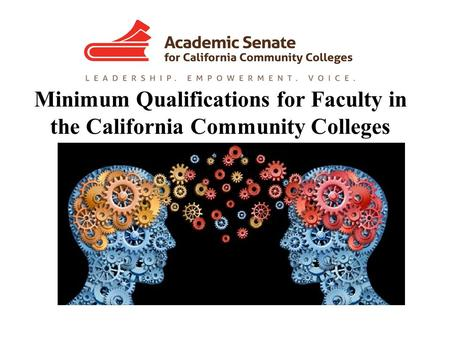 Minimum Qualifications for Faculty in the California Community Colleges April 13, 2016 Webinar John Stanskas, ASCCC Secretary.