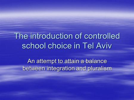 The introduction of controlled school choice in Tel Aviv An attempt to attain a balance between integration and pluralism.