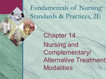 Chapter 14 Nursing and Complementary/ Alternative Treatment Modalities Fundamentals of Nursing: Standards & Practices, 2E.