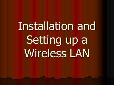 Installation and Setting up a Wireless LAN. Why would you want a Wireless LAN? Because it would take a lot of cable to set up your Internet, and a wireless.
