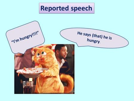 "Reported speech ""I'm hungry!!!!"" He says (that) he is hungry."