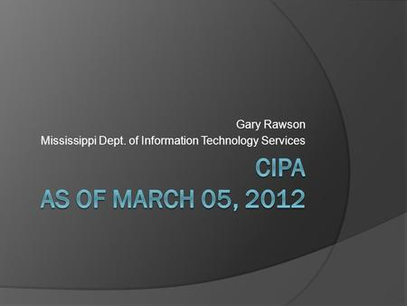 Gary Rawson Mississippi Dept. of Information Technology Services.
