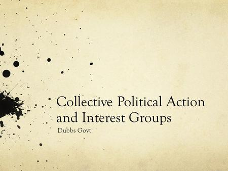 Collective Political Action and Interest Groups Dubbs Govt.
