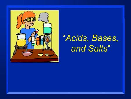 """Acids, Bases, and Salts"". Section 19.1 Acid-Base Theories n OBJECTIVES: –Define the properties of acids and bases."