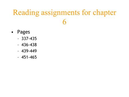 Reading assignments for chapter 6 Pages –337-435 –436-438 –439-449 –451-465.