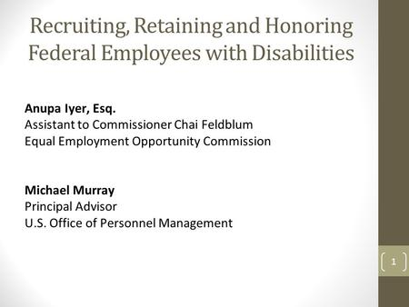 Recruiting, Retaining and Honoring Federal Employees with Disabilities Anupa Iyer, Esq. Assistant to Commissioner Chai Feldblum Equal Employment Opportunity.