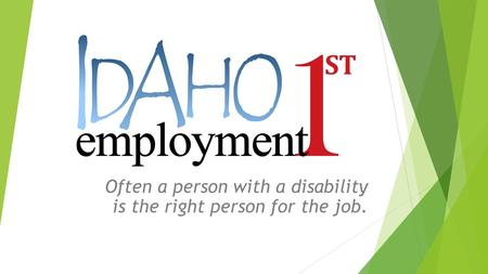 Often a person with a disability is the right person for the job.
