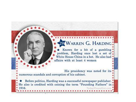 The Harding Administration A.After appointing several friends to positions in the government, President Harding endured a presidency plagued by scandal.
