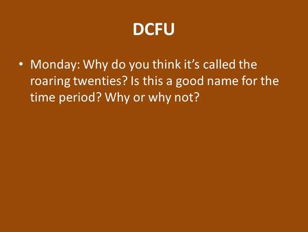 DCFU Monday: Why do you think it's called the roaring twenties? Is this a good name for the time period? Why or why not?