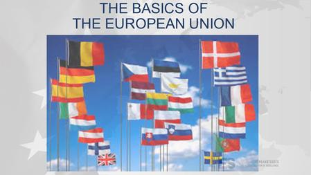 THE BASICS OF THE EUROPEAN UNION. KEY WORDS Supranational Sovereign Intergovernmental Eurozone Schengen Candidate countries Member states Single market.