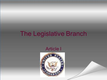 The Legislative Branch Article I. Bicameral Legislature –two houses Senate House of Representatives. Section One—What is a Congress?