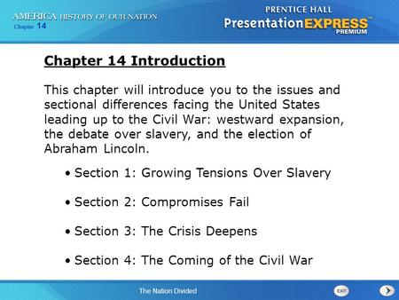 Chapter 14 The Nation Divided This chapter will introduce you to the issues and sectional differences facing the United States leading up to the Civil.