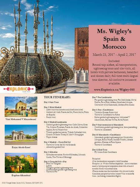 Ms. Wigley's Spain & Morocco March 23, 2017 - April 2, 2017 Included: Round-trip airfare, all transportation, sightseeing tours and site visits, all hotels.