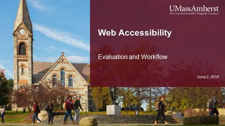 Web Accessibility June 2, 2016 Evaluation and Workflow.