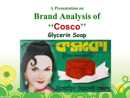 A Presentation on Brand Analysis of ''Cosco'' Glycerin Soap.