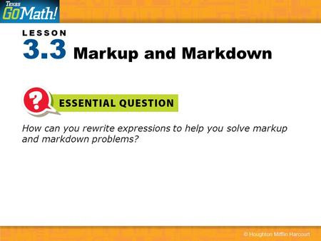 LESSON How can you rewrite expressions to help you solve markup and markdown problems? Markup and Markdown 3.3.