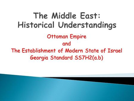 Ottoman Empire and The Establishment of Modern State of Israel Georgia Standard SS7H2(a.b)