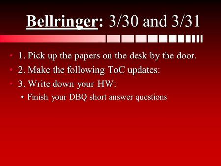 Bellringer: 3/30 and 3/31 1. Pick up the papers on the desk by the door.1. Pick up the papers on the desk by the door. 2. Make the following ToC updates:2.