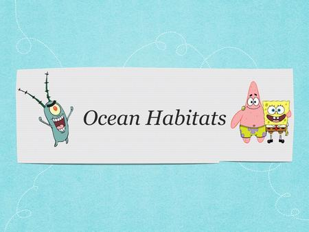 Ocean Habitats. Ocean Zones Intertidal Zone Neritic Zone Open-Ocean Zone.