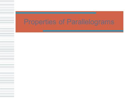 Properties of Parallelograms Warm Up 3/17  Find the perimeter of triangle ABC: B 4 cm 3 cm 6 cm 2x cm x + 4 cm 4 cm A C.
