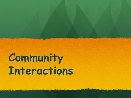 Community Interactions. Community All the living organisms in an area at a certain time All the living organisms in an area at a certain time.