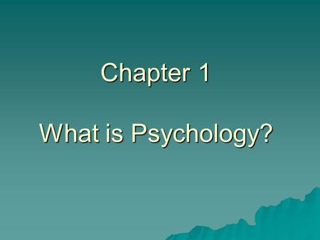 Chapter 1 What is Psychology?. Section 1 Why Study Psychology Objectives: 1. Identify the goals of psychology 2. Explain how psychology is a science.