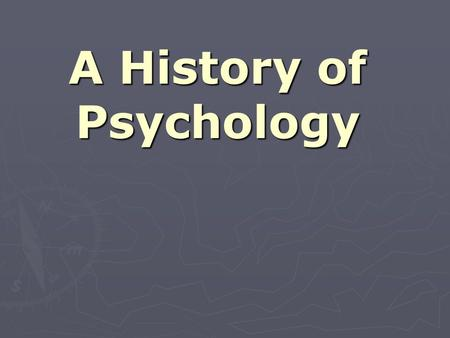 A History of Psychology. Since when… ► Interest in human behavior is as old as human history.