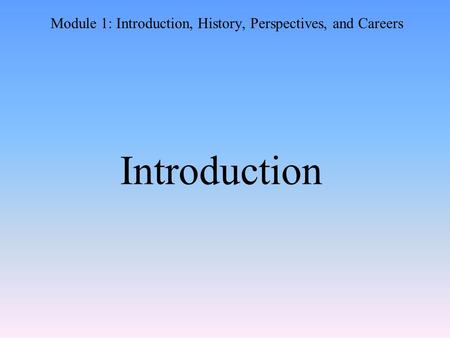 Module 1: Introduction, History, Perspectives, and Careers