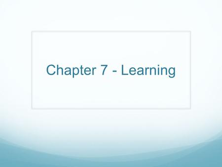 Chapter 7 - Learning. How Do We Learn Classical Conditioning Operant Conditioning Observational Learning.