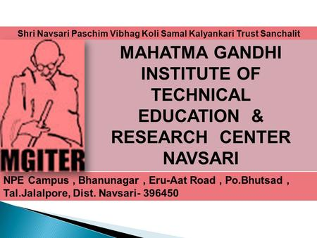 Shri Navsari Paschim Vibhag Koli Samal Kalyankari Trust Sanchalit MAHATMA GANDHI INSTITUTE OF TECHNICAL EDUCATION & RESEARCH CENTER NAVSARI NPE Campus,
