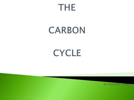 THE CARBON CYCLE By: Reynaldo Thomas.  The carbon cycle explain the circulation of carbon compounds between the living and the non-living world.  Carbon.