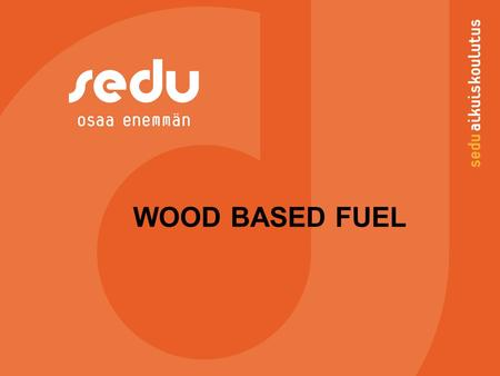 WOOD BASED FUEL. Wood based fuel - Wood based fuel is a biomass that can be used as fuel – a biofuel, which was originally tree trunks, branches or roots.