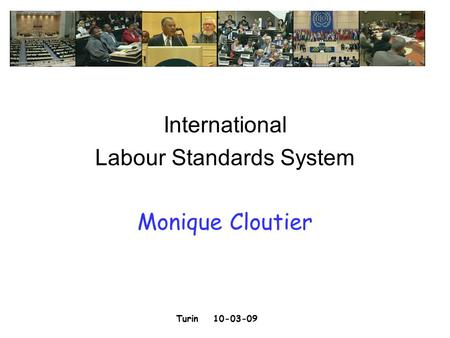 Turin 10-03-09 International Labour Standards System Monique Cloutier.