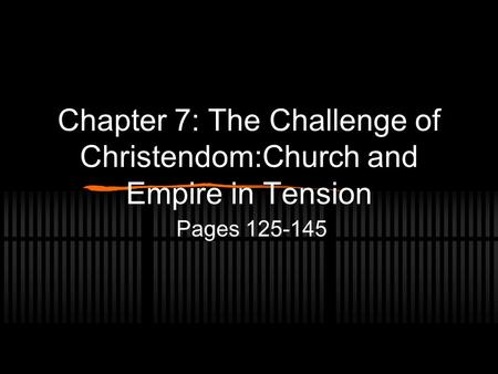 Chapter 7: The Challenge of Christendom:Church and Empire in Tension Pages 125-145.
