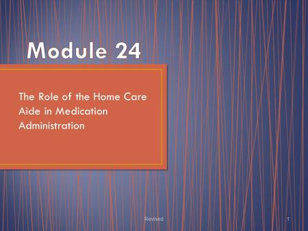 The Role of the Home Care Aide in Medication Administration Revised1.