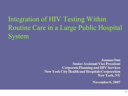 1 Integration of HIV Testing Within Routine Care in a Large Public Hospital System Joanna Omi Senior Assistant Vice President Corporate Planning and HIV.